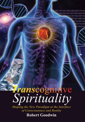 Transcognitive Spirituality: Shaping the New Paradigm and the Interface of Consciousness and Reality (Paperback)
