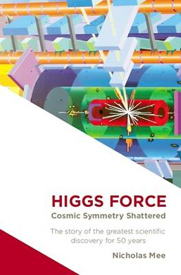 Higgs Force: Cosmic Symmetry Shattered (Paperback)