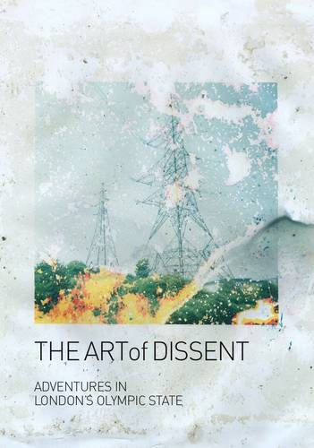 The Art of Dissent: Adventures in London's Olympic State (Paperback)