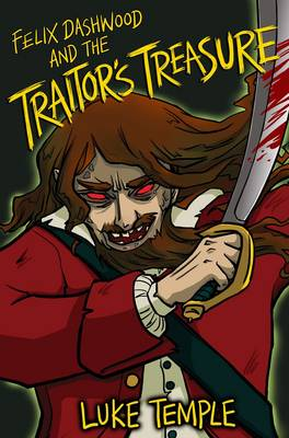 Felix Dashwood and the Traitor's Treasure - The Felix Dashwood Series 1 (Paperback)