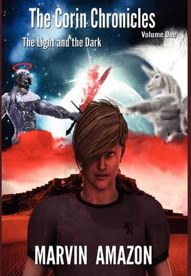 The Corin Chronicles: Volume 1: The Light and the Dark (Hardback)