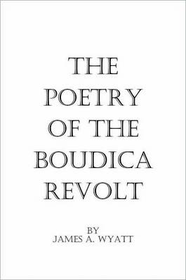 The Poetry of the Boudica Revolt (Paperback)