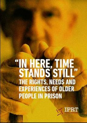 """""""In Here, Time Stands Still"""": The Rights, Needs and Experiences of Older People in Prison (Paperback)"""