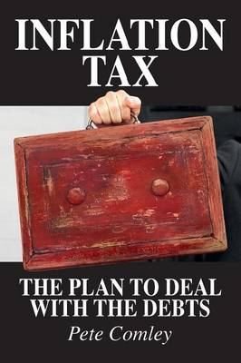 Inflation Tax: The Plan to Deal with the Debts (Paperback)