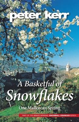 A Basketful of Snowflakes: One Mallorcan Spring - Snowball Oranges 4 (Paperback)
