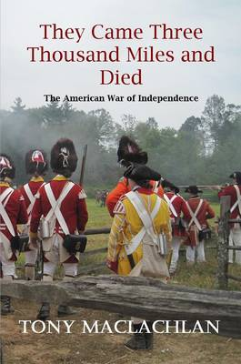 They Came Three Thousand Miles and Died: The American War of Independence (Paperback)