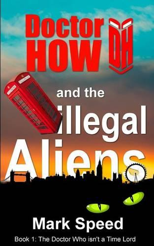 Doctor How and the Illegal Aliens: Book One 1 - Doctor How 1 (Paperback)