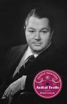 Tango Masters: Anibal Troilo: Part 1 - Tango Masters 1 (Paperback)