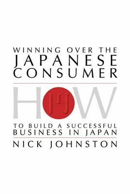 Winning Over the Japanese Consumer: How to Build a Successful Business in Japan (Paperback)