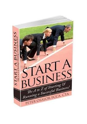 Start a Business: The A to Z of Starting and Running a Successful Business (Paperback)