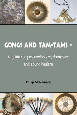 Gongs and Tam-Tams: A Guide for Percussionists, Drummers and Sound Healers (Paperback)