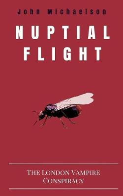 Nuptial Flight: The London Vampire Conspiracy (Paperback)
