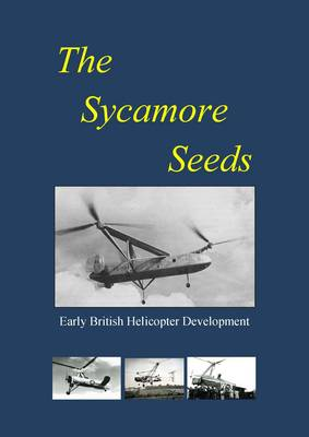 The Sycamore Seeds: Early British Helicopter Development (Paperback)