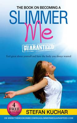 The Book on Becomng a Slimmer Me Guaranteed: Feel Great About Yourself and Have the Body You Always Wanted (Paperback)