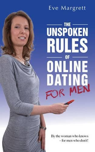 The Unspoken Rules of Online Dating for Men: By the Woman Who Knows - for Men Who Don't! (Paperback)