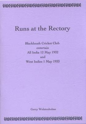 Runs at the Rectory: Blackheath Cricket Club Entertain All India 12 May 1932 and West Indies 1 May 1933 (Paperback)