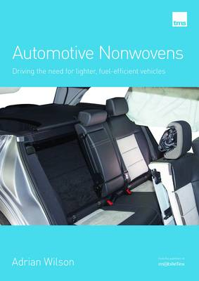Automotive Nonwovens: Driving the need for lighter, fuel-efficient vehicles (Paperback)