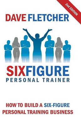 How to Build a Six-Figure Personal Training Business (Paperback)