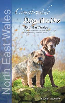 Countryside Dog Walks: North East Wales: 20 Graded Walks with No Stiles for Your Dogs - Countryside Dog Walks (Paperback)
