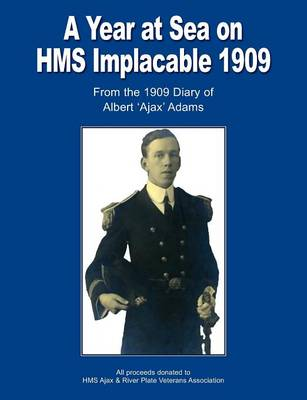 A Year at Sea on HMS Implacable 1909: From the 1909 Diary of Albert 'Ajax' Adams (Paperback)