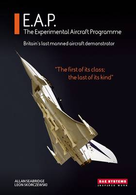 E.A.P. the Experimental Aircraft Programme: Britain's Last Manned Aircraft Demonstrator (Hardback)