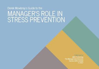 Derek Mowbray's Guide to the Manager's Role in Stress Prevention: Guide to the Manager's Role in Stress Prevention (Paperback)