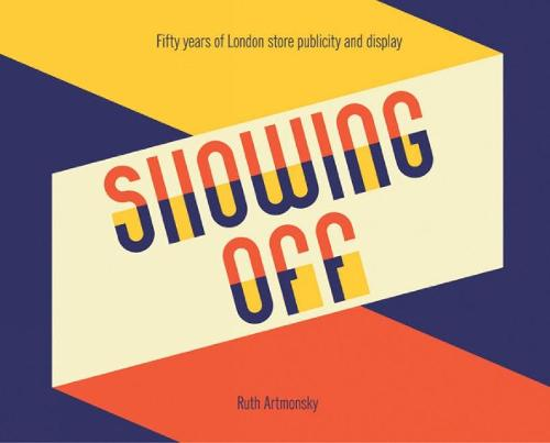 Showing Off: Fifty Years of London Store Publicity and Display (Paperback)