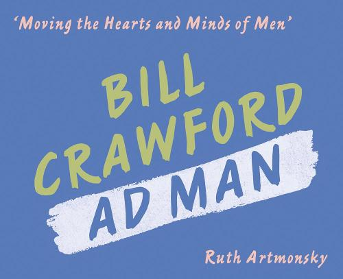 Moving the Hearts and Minds of Men: Bill Crawford, Ad Man (Paperback)