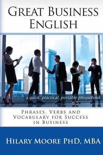 Great Business English: Phrases, Verbs, and Vocabulary for Speaking Fluent English (Paperback)