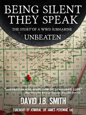Being Silent They Speak: The Story of a WWII Submarine Unbeaten (Paperback)