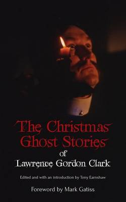 The Christmas Ghost Stories of Lawrence Gordon Clark (Paperback)