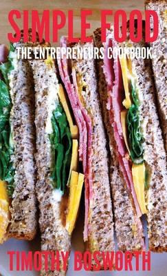 Simple Food: The Entrepreneurs Cookbook (Hardback)