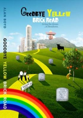 Goodbye Yellow Brick Road: Living the Dream...in Benidorm! (Paperback)