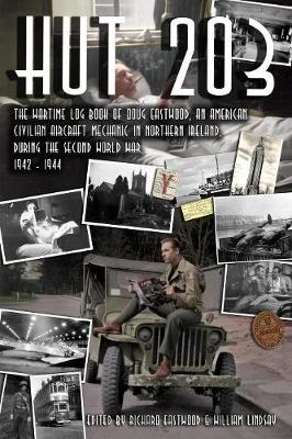 Hut 203 1942: The Wartime Log Book of Doug Eastwood, an American civilian aircraft mechanic in Northern Ireland, during the Second World War, 1942 - 1944 (Paperback)