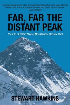 Far, Far, the Distant Peak: The Life of Wilfrid Noyce Mountaineer, Scholar, Poet (Hardback)