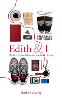 Edith and I: On the Trail of an Edwardian Traveller in Kosovo (Paperback)