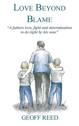 Love Beyond Blame: A Fathers Love, Fight and Determination to Do Right for His Sons (Paperback)
