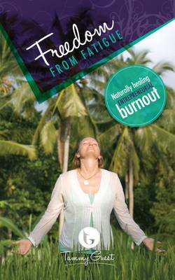 Freedom from Fatigue: Naturally Healing Entrepreneurial Burnout (Book)