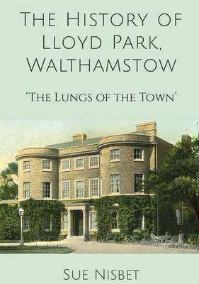 The History of Lloyd Park, Walthamstow: The Lungs of the Town (Hardback)