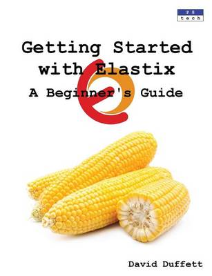 Getting Started with Elastix: A Beginner's Guide (Paperback)