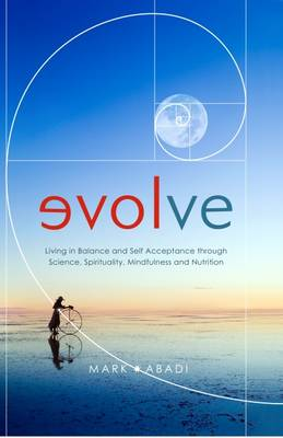 Evolve: Living in Balance and Self Acceptance Through Science, Spirituality, Mindfulness and Nutrition (Hardback)