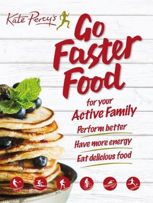 Go Faster Food for Your Active Family: Perform Better | Have More Energy | Eat Delicious Food (Paperback)