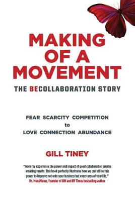 Making Making of a Movement, The BeCollaboration Story: Fear Scarcity Competition to Love Connection Abundance (Paperback)