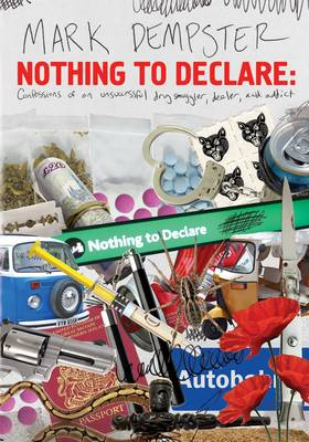 Nothing to Declare: Confessions of an Unsuccesful Drug Smuggler, Dealer and Addict (Paperback)