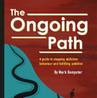 The Ongoing Path: A Guide to Stopping Addictive Behavior and Fulfilling Ambition (Paperback)