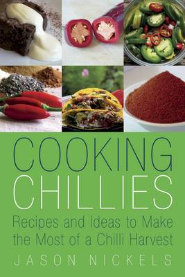 Cooking Chillies: Recipes and Ideas to Make the Most of a Chilli Harvest (Paperback)