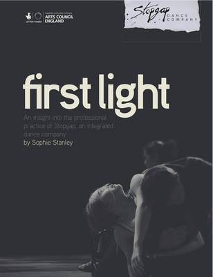 First Light: An Insight into the Professional Practice of an Integrated Dance Company, Stopgap (Paperback)