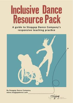 Inclusive Dance Resource Pack: A Guide to Stopgap Dance Company's Responsive Teaching Practice (Paperback)