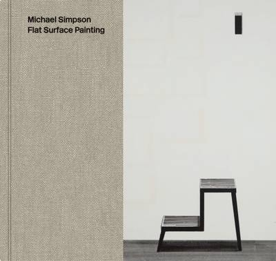 Michael Simpson: Flat Surface Painting (Hardback)