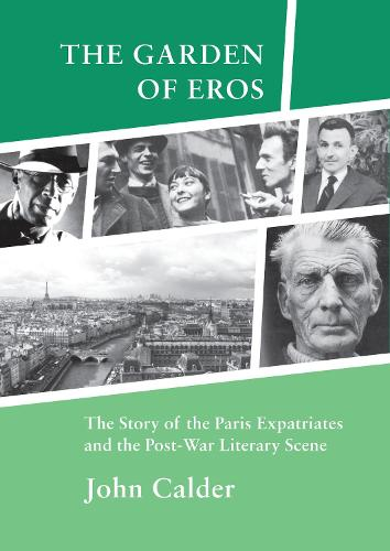 The Garden of Eros: The Story of the Paris Expatriates and the Post-War Literary Scene (Paperback)